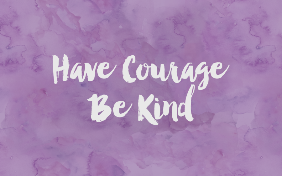 wallpaper - Have Courage Be Kind