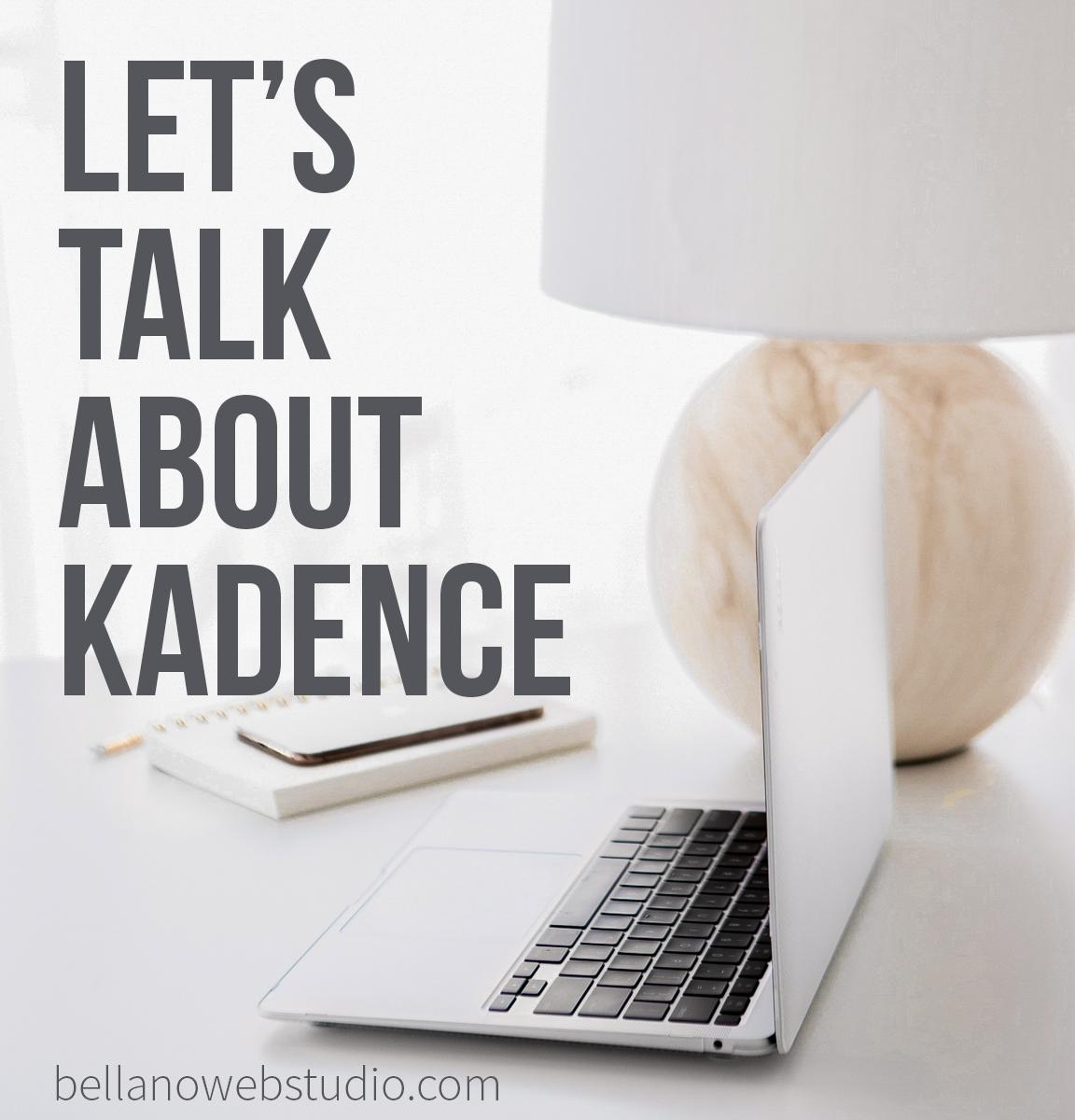 Let's Talk About Kadence